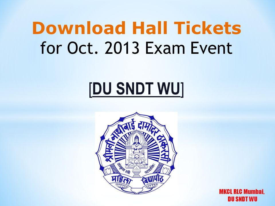 Download Hall Tickets for Oct. 2013 Exam Event [DU SNDT WU]